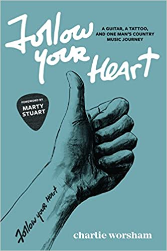 be6136617c409 Follow Your Heart: A Guitar, A Tattoo, and One Man's Country Music Journey  Paperback – June 1, 2018