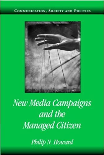 Book New Media Campaigns and the Managed Citizen (Communication, Society and Politics) by Philip N. Howard (2005-10-17)