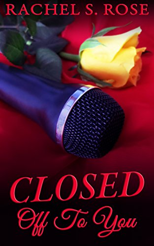 Closed Off To You: Singing Star Trilogy Book 1 by [Rose, Rachel S.]