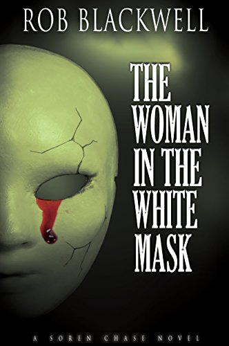 The Woman in the White Mask (The Soren Chase Series, Book Three) by [Blackwell, Rob]