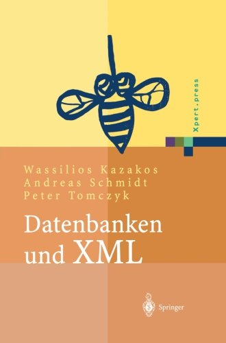 Datenbanken und XML: Konzepte, Anwendungen, Systeme (Xpert.press) (German Edition)