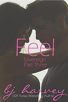 Feel (Sovereign Book 3) by [Harvey, BJ]