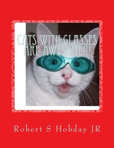 Cats with Glasses are AWESOME!!!: Another Awesome Book (The Awesome Series) (Volume - With Celeb Glasses