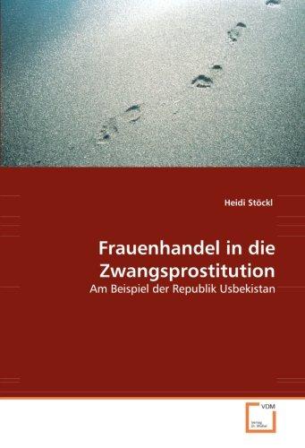 Frauenhandel in die Zwangsprostitution: Am Beispiel der Republik Usbekistan (German Edition)