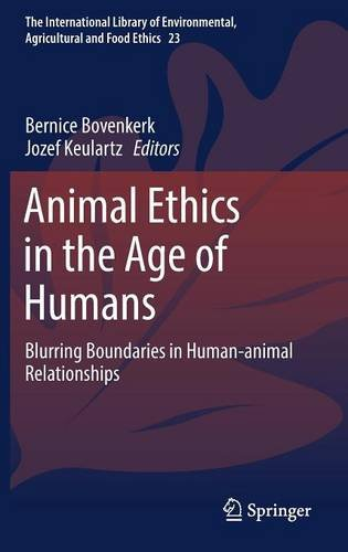 Animal Ethics in the Age of Humans: Blurring boundaries in human-animal relationships (The International Library of Envi