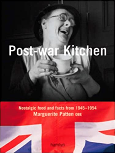 Marguerite Patten's Post-war Kitchen: Nostalgic Food and Facts from 1945-54: Nostalgic Food and Facts from 1945-1954