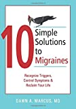 10 Simple Solutions to Migraines: Recognize Triggers, Control Symptoms, and Reclaim Your Life (The New Harbinger Ten Simple Solutions Series)