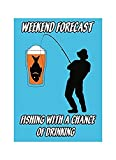 Large 9x12 Sticker - Weekend Forecast Fishing With A Chance Of Drinking Man Cave Home Wall Decoration