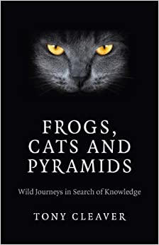 Frogs, Cats and Pyramids: Wild Journeys in Search of Knowledge