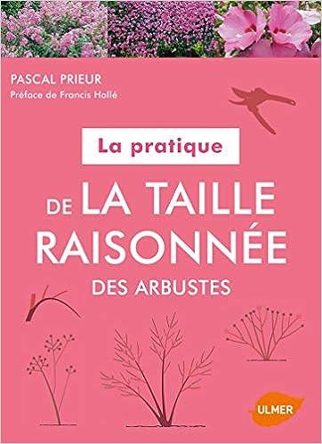 Amazon Fr La Pratique De La Taille Raisonnee Des Arbustes Prieur Pascal Halle Francis Livres