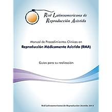 Manual de Procedimientos Clínicos en Reproducción Médicamente Asistida (RMA).: Guía para su realización