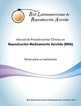 Manual de Procedimientos Clínicos en Reproducción Médicamente Asistida (RMA).: Guía para su realización (Spanish Edition) por [Red Latinoamericana de Reproducción Asistida]