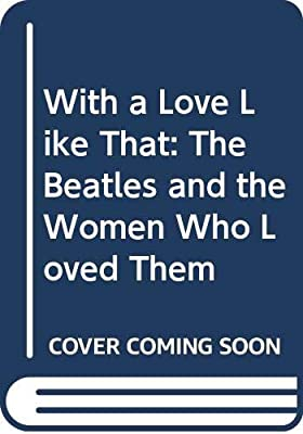 With a Love Like That: The Beatles and the Women Who Loved
