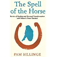 The Spell of the Horse: Stories of Healing and Personal Transformation with Nature's Finest Teachers