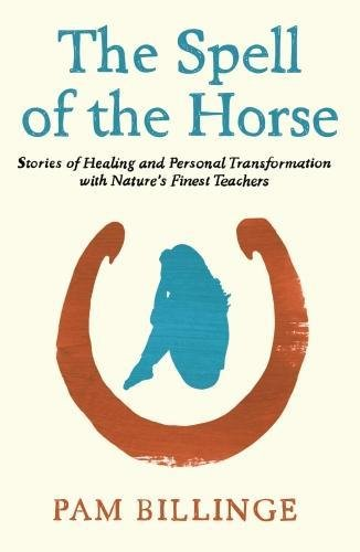 Download The Spell of the Horse: Stories of Healing and Personal Transformation with Nature's Finest Teachers PDF