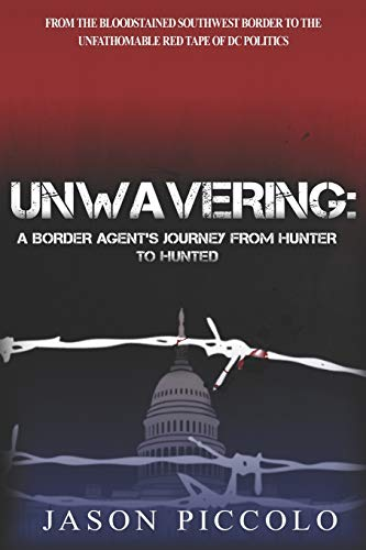 Hunter Piccolo - Unwavering: A Border Agent's Journey From Hunter to Hunted