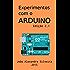 Experimentos com o ARDUINO: Monte seus próprios projetos com o Arduino utilizando as linguagens C e Processing