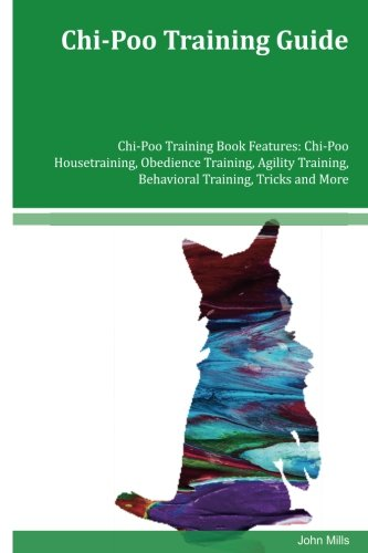 Chi-Poo Training Guide Chi-Poo Training Book Features: Chi-Poo Housetraining, Obedience Training, Agility Training, Behavioral Training, Tricks and More