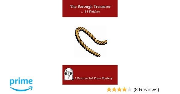 The Borough Treasurer: J  S  Fletcher: 9781937022396: Amazon