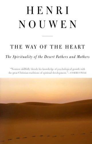 The Way of the Heart: The Spirituality of the Desert Fathers and Mothers - Mothers Heart