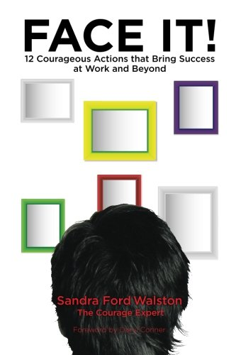 Read Online Face It!: 12 Courageous Actions that Bring Success at Work and Beyond pdf epub