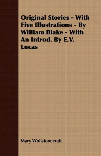 Original Stories - With Five Illustrations - By William Blake - With an Introd. by E.V. Lucas pdf epub