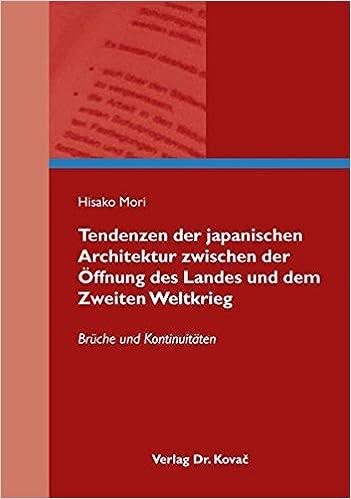 Tendenzen der japanischen Architektur zwischen der Öffnung des Landes und dem Zweiten Weltkrieg. Brüche und Kontinuitäten (EX ARCHITECTURA - Schriften zu Architektur, Städtebau und Baugeschichte)