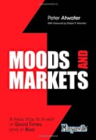 Moods and Markets: A New Way to Invest in Good Times and in Bad Front Cover
