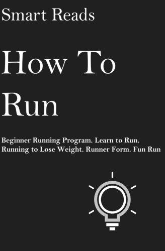 How To Run: Beginner Running Program. Learn to Run. Running to lose weight. Runner Form. Fun Run. (Running Programs For Beginners To Lose Weight)
