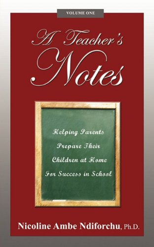 A Teacher's Notes: Helping Parents Prepare Their Children at Home For Success in School