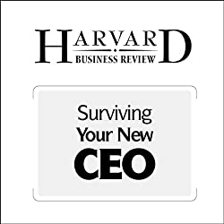 Surviving Your New CEO (Harvard Business Review)