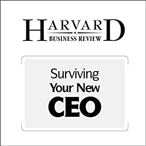 Surviving Your New CEO (Harvard Business Review) Periodical