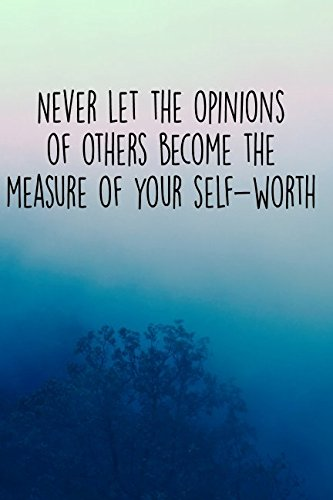 Never Let The Opinions Of Others Become The Measure Of Your Self-Worth: 120 Page Lined Notebook (Depression, Anxiety and Mental Health Notebooks) PDF