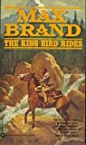 The King Bird Rides, Max Brand, 0446301175