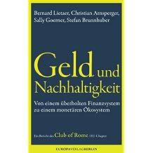 Geld und Nachhaltigkeit: Von einem überholten Finanzsystem zu einem monetären Ökosystem.       Ein Bericht des Club of Rome / EU Chapter (German Edition)