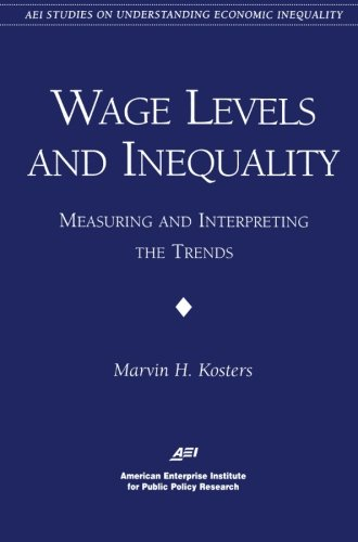 Wage Levels and Inequality:: Measuring and Interpreting the Trends (AEI Studies on Understanding Economic Inequality)