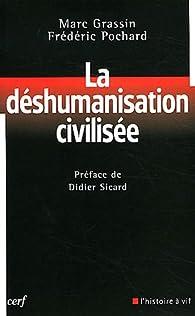 La déshumanisation civilisée par Marc Grassin
