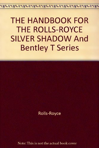 (THE HANDBOOK FOR THE ROLLS-ROYCE SILVER SHADOW And Bentley T Series)