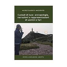 Custodi di luce: antropologia, narrazioni e rappresentazioni di uomini e fari (Italian Edition)