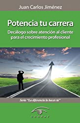 Potencia tu carrera. Decálogo sobre atención al cliente para el crecimiento profesional (La diferencia la haces tú) (Spanish Edition)