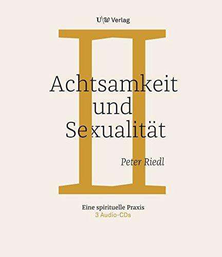 Achtsamkeit und Sexualität: Eine spirituelle Reise Hörkassette – Audiobook, 20. Juni 2017 Peter Riedl UW Verlag 3950426736 Esoterik