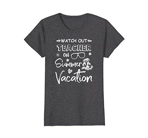 Womens Watch Out Teacher On Summer Vacation T-shirt |Teacher Gifts Small Dark Heather