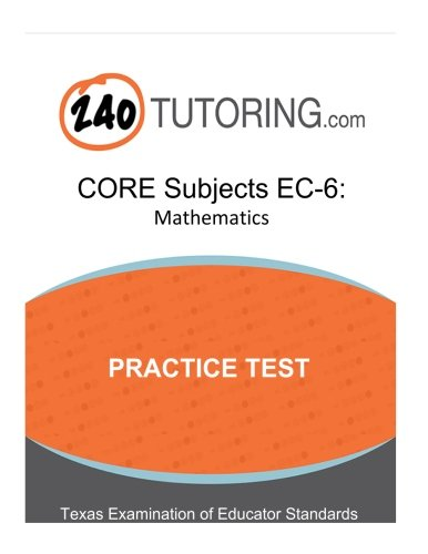 CORE Subjects EC-6: Mathematics: A practice test for the mathematics subtest of the CORE Subjects EC-6