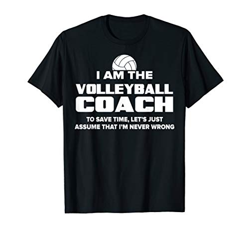 - Volleyball Coach T-Shirt Funny Gift - Assume I'm Never Wrong