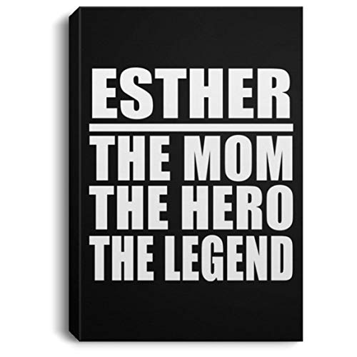 (Esther The Mom The Hero The Legend - Canvas Portrait 8x12 inch Wall Art Print Decor-ation - Gift for Mother Mom from Daughter Son Kid Wife Mother's Father's Day Birthday Anniversary)