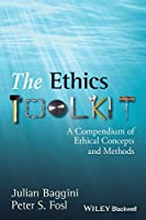 The Ethics Toolkit: A Compendium of Ethical Concepts and Methods