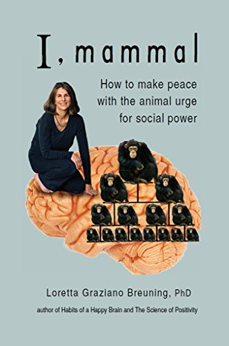 I, Mammal: How to Make Peace With the Animal Urge for Social (Mammals Animals)