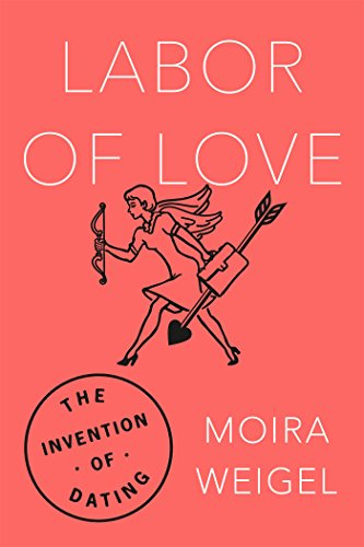 Book Cover: Labor of Love: The Invention of Dating
