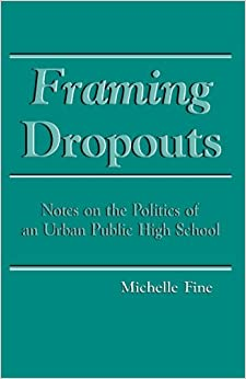 Framing Dropouts: Notes on the Politics of an Urban Public High School (SUNY Series, Teacher Empowerment and School Reform) (Suny Series, Teacher Empowerment & School Reform)