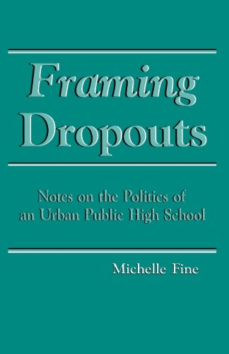 Framing Dropouts: Notes on the Politics of an Urban High School (SUNY Series, Teacher Empowerment and School Reform)